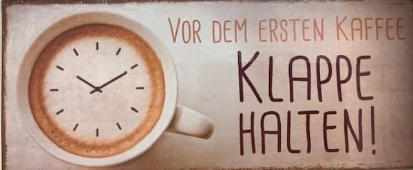 Blechschild - Vor dem ersten Kaffee Klappe halten!