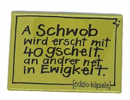 Magnet / A Schwob wird erscht...