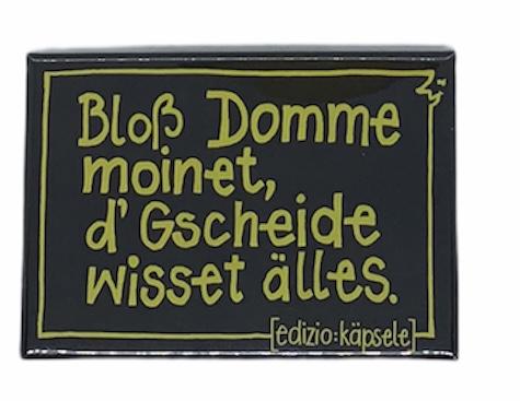 Magnet/Bloß Domme moinet,